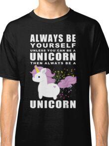 Always - Unicorn Classic T-Shirt