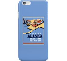 Alaska - Death Trap For The Jap - WW2 Propaganda iPhone Case/Skin