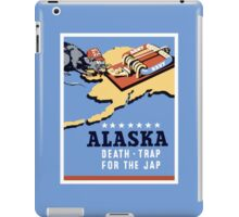 Alaska - Death Trap For The Jap - WW2 Propaganda iPad Case/Skin