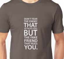 Don't fear the enemy that attacks you, but the fake friend that hugs you. Unisex T-Shirt