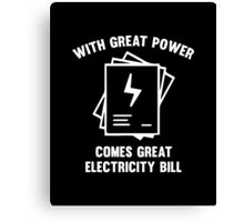 With Great Power Comes Great Electricity Bill Canvas Print