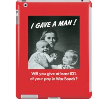 I Gave A Man - WW2 Poster iPad Case/Skin