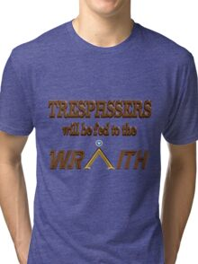 Trespassers Will Be Fed to the Wraith Tri-blend T-Shirt