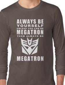 Always - Megatron Long Sleeve T-Shirt