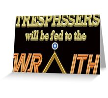 Trespassers Will Be Fed to the Wraith - Dark Backgrounds Greeting Card