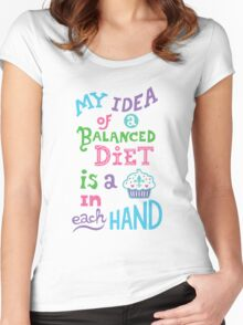 My idea of a balanced diet is a cupcake in each hand- light Women's Fitted Scoop T-Shirt