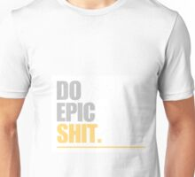 Do Epic Shit Unisex T-Shirt