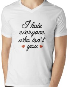 I Hate Everyone Who Isn't You Mens V-Neck T-Shirt
