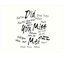 Did you miss me? Art Print
