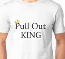 Pull Out King Unisex T-Shirt
