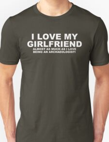 I LOVE MY GIRLFRIEND Almost As Much As I Love Being An Archaeologist T-Shirt