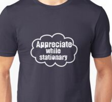 Appreciate while stationary Unisex T-Shirt