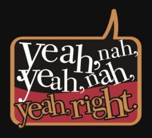 yeah, nah, yeah, nah, Yeah, right! by clockworkshirts
