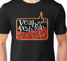 yeah, nah, yeah, nah, Yeah, right! Unisex T-Shirt