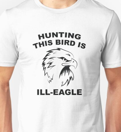Hunting This Bird Is Ill-Eagle Unisex T-Shirt