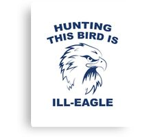 Hunting This Bird Is Ill-Eagle Canvas Print