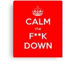 Calm the f**k down Canvas Print