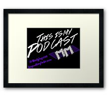 Beyond Kayfabe Podcast - This Is My Podcast Framed Print