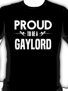 Proud to be a Gaylord. Show your pride if your last name or surname is Gaylord T-Shirt