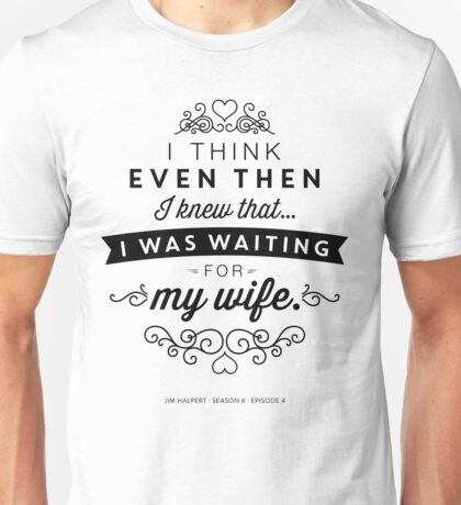 The Office Jim Halpert Quote - Waiting for My Wife Unisex T-Shirt