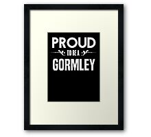 Proud to be a Gormley. Show your pride if your last name or surname is Gormley Framed Print