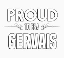 Proud to be a Gervais. Show your pride if your last name or surname is Gervais Kids Clothes