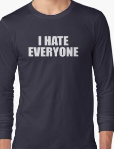 I Hate Everyone Long Sleeve T-Shirt