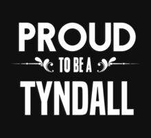 Proud to be a Tyndall. Show your pride if your last name or surname is Tyndall by mjones7778