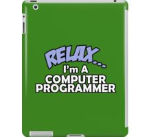 RELAX I'M A COMPUTER PROGRAMMER iPad Case/Skin