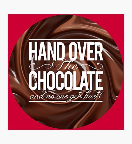 HAND OVER THE CHOCOLATE! Photographic Print