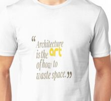 architecture is the art of how to waste space Unisex T-Shirt