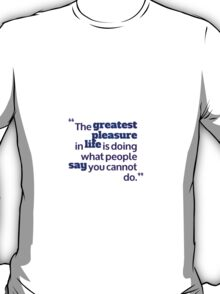 the greatest pleasure in life T-Shirt