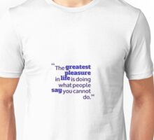 the greatest pleasure in life Unisex T-Shirt