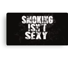 Smoking isn't sexy Canvas Print