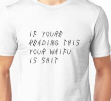 If you're reading this your waifu is shit Unisex T-Shirt