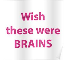 Wish these were brains Poster
