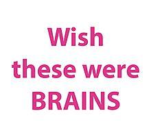 Wish these were brains Photographic Print