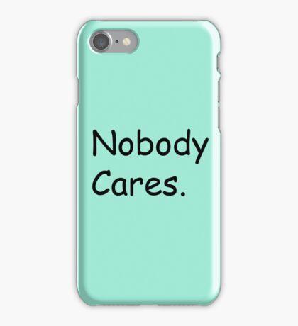 nobody cares. iPhone Case/Skin