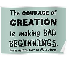 The Courage of Creation is Making Bad Beginnings, Kevin Ashton Quote Poster