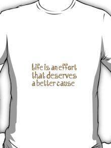 life is an effort inspire  T-Shirt
