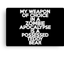 My weapon of choice in a Zombie Apocalypse is a possessed teddy bear Canvas Print