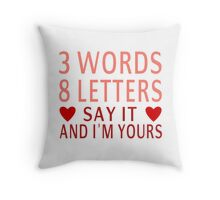 3 Words, 8 Letters, Say It And I'm Yours Throw Pillow