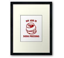 My Job Is Soda Pressing Framed Print