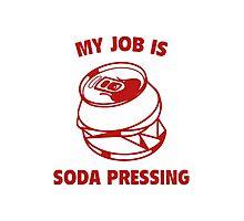 My Job Is Soda Pressing Photographic Print