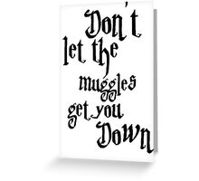 Don't let the muggles get you down - Harry Potter Greeting Card