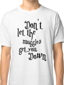 Don't let the muggles get you down - Harry Potter Classic T-Shirt