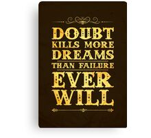 Doubt kills more dreams than failure ever will. Canvas Print