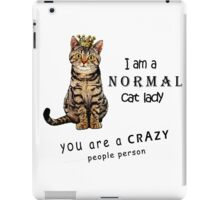 I am a normal cat lady You are a crazy people person iPad Case/Skin