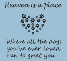 Heaven is a place where all the dogs you've ever loved run to greet you by pravinya2809