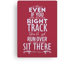 Even if you are on the right track, You'll get run over if you just sit there. Canvas Print